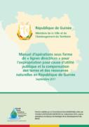 Manuel pour l'expropriation pour cause d'utilité publique et la compensation des terres et des ressources naturelles en République de Guinée