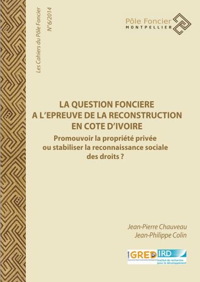 La question foncière à l'épreuve de la reconstruction en Côte d'Ivoire. Promouvoir la propriété privée ou stabiliser la reconnaissance sociale des droits ?