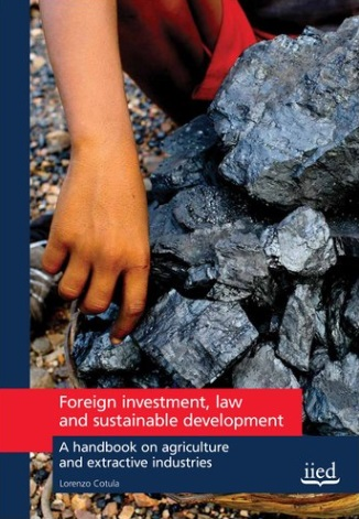 Foreign investment, law and sustainable development: A handbook on agriculture and extractive industries