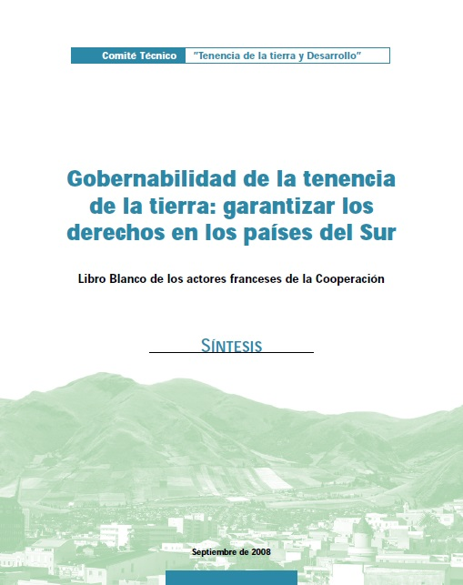 Gobernabilidad de la tenencia de la tierra: garantizar los derechos en los países del Sur – Libro Blanco de los actores franceses de la Cooperación