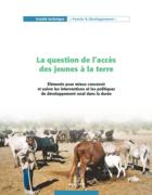 La question de l'accès des jeunes à la terre : Élément pour mieux concevoir et suivre les interventions et les politiques de développement rural dans la durée
