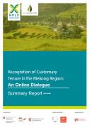 Recognition of Customary Tenure in the Mekong Region :  An Online Dialogue. Summary Report