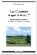 Les Comores. A qui la terre ? Sous les conflits de propriété, les réalités de la gestion en commun.