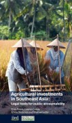 Agricultural investments in Southeast Asia: Legal tools for public accountability