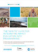 """""""The """"how to"""" guide for integrating impact evaluation into programming"""" : A step-by-step guide to establishing evaluations for implementers of land tenure and governance interventions"""